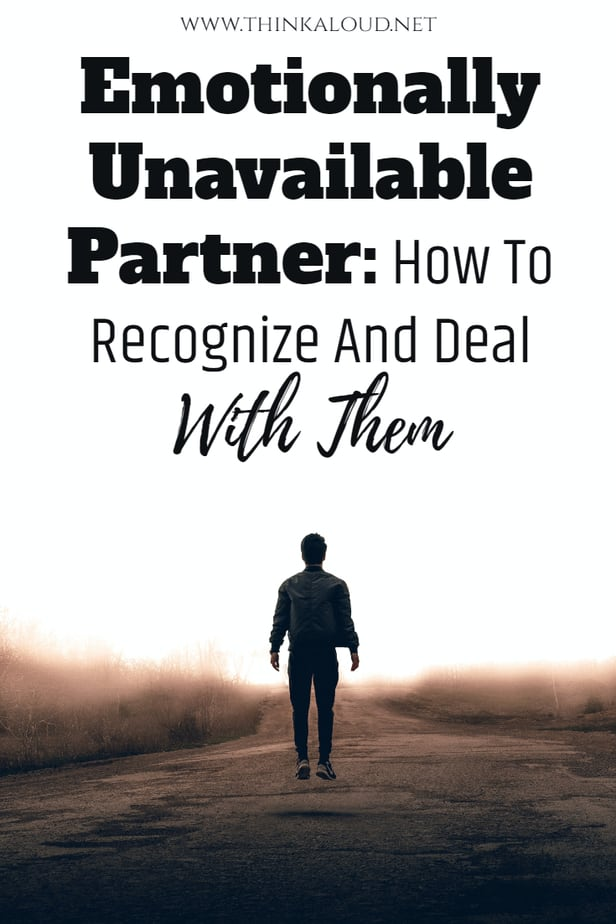 Emotionally Unavailable Partner: How To Recognize And Deal With Them