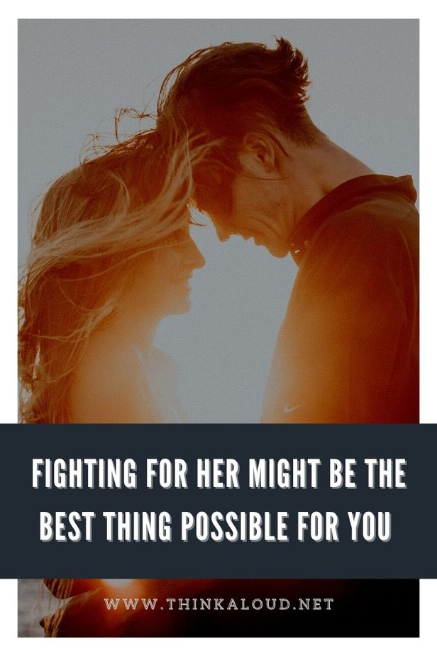 Fighting For Her Might Be The Best Thing Possible For You