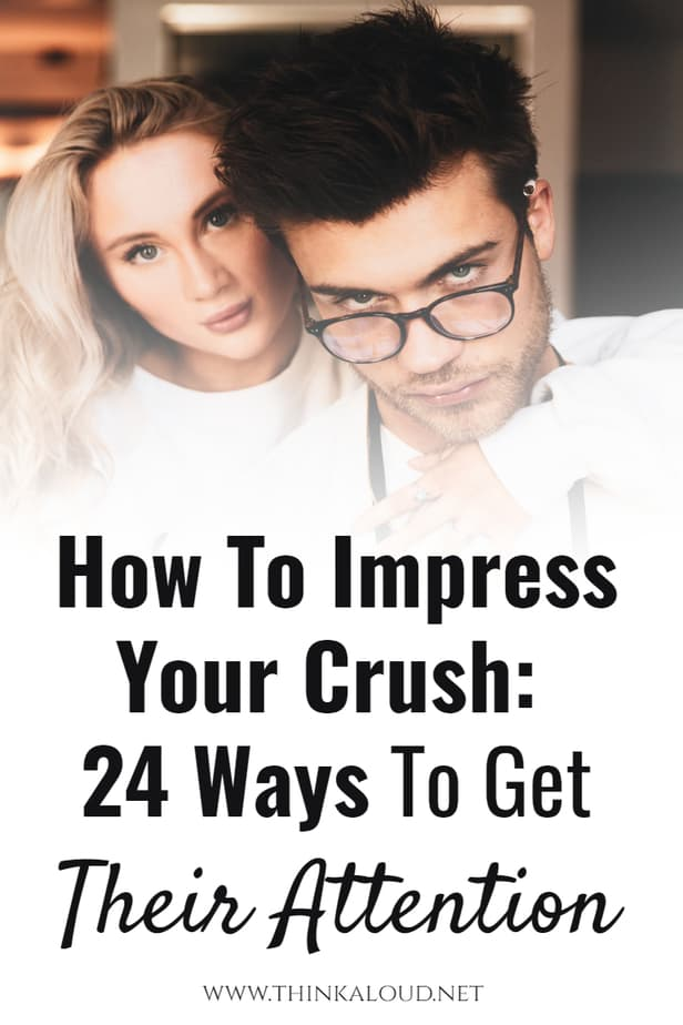 How To Impress Your Crush: 24 Ways To Get Their Attention