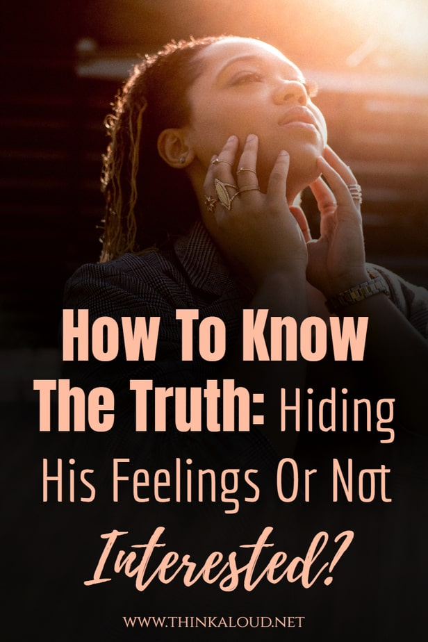How To Know The Truth: Hiding His Feelings Or Not Interested?