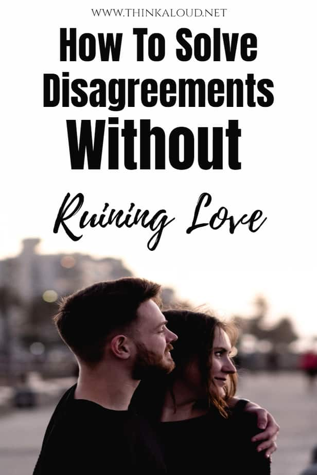 How To Solve Disagreements Without Ruining Love