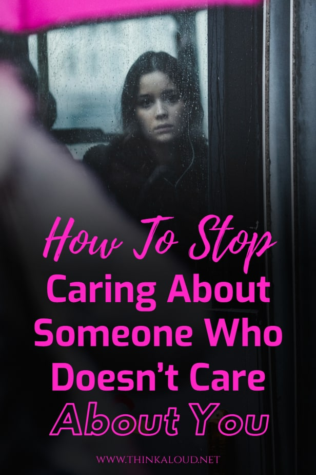How To Stop Caring About Someone Who Doesn't Care About You
