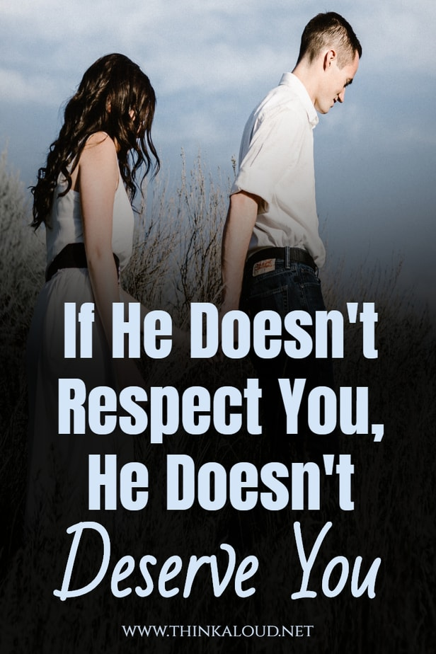 If He Doesn't Respect You, He Doesn't Deserve You