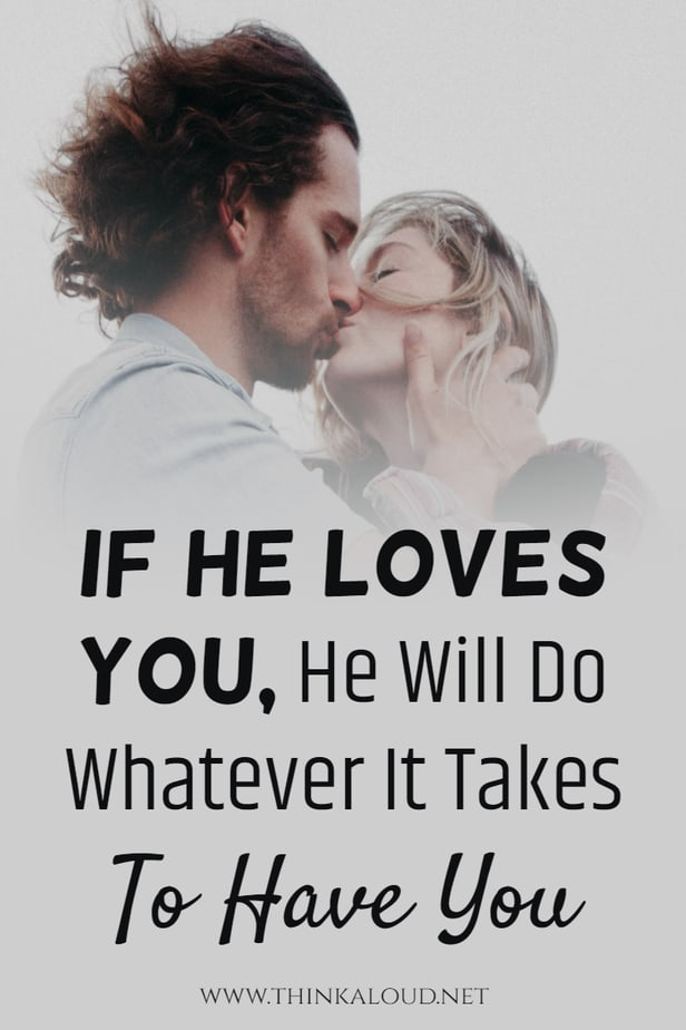 If He Loves You, He Will Do Whatever It Takes To Have You