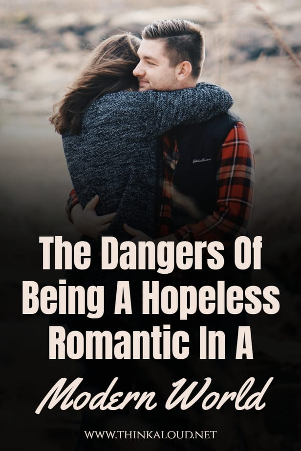 The Dangers Of Being A Hopeless Romantic In A Modern World