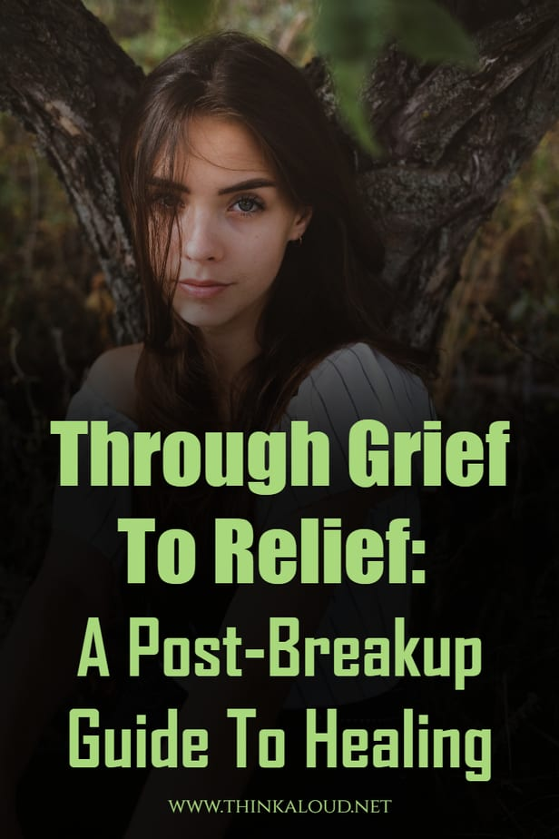 Through Grief To Relief: A Post-Breakup Guide To Healing