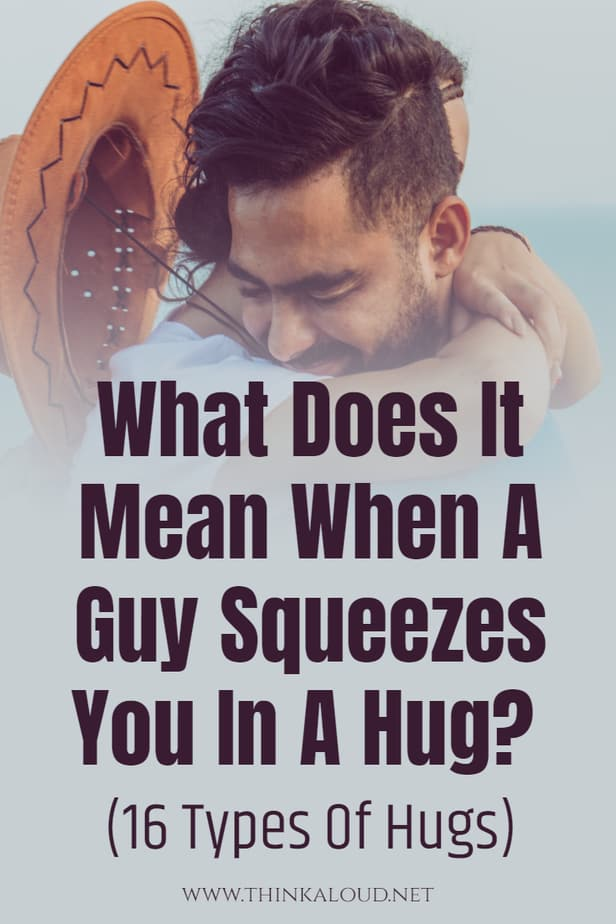 What Does It Mean When A Guy Squeezes You In A Hug? (16 Types Of Hugs)