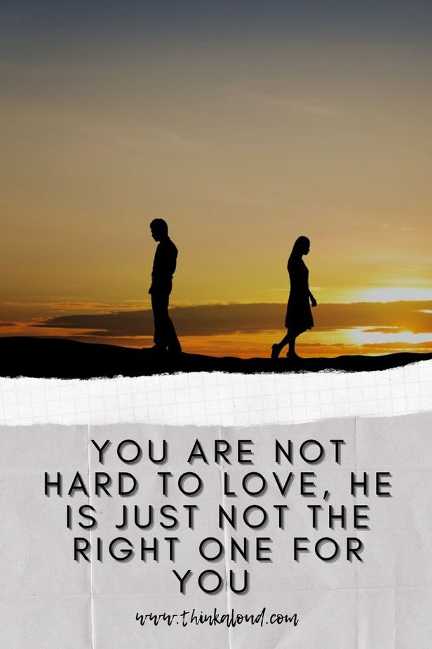 You Are Not Hard To Love, He Is Just Not The Right One For You