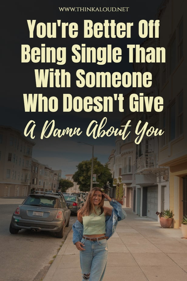 You're Better Off Being Single Than With Someone Who Doesn't Give A Damn About You