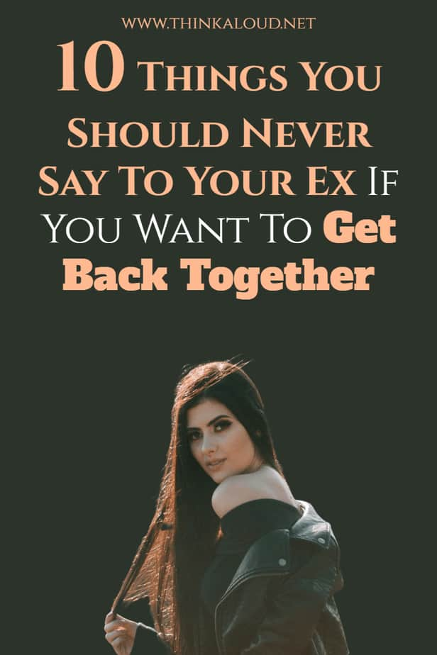 10 Things You Should Never Say To Your Ex If You Want To Get Back Together