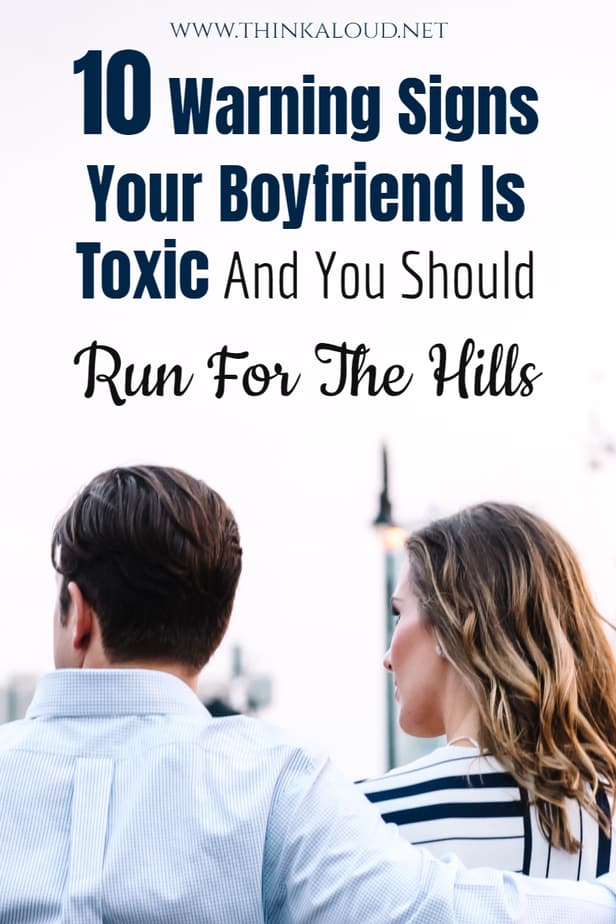 10 Warning Signs Your Boyfriend Is Toxic And You Should Run For The Hills