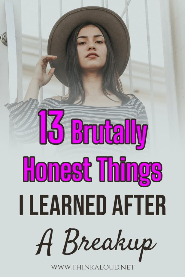 13 Brutally Honest Things I Learned After A Breakup