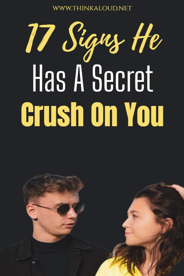 17 Signs He Has A Secret Crush On You
