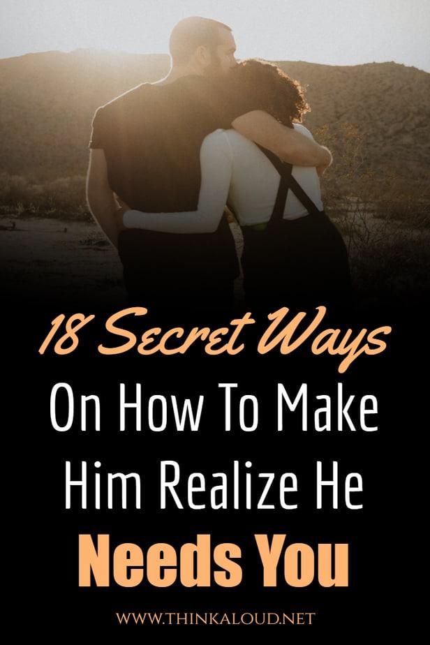 18 Secret Ways On How To Make Him Realize He Needs You
