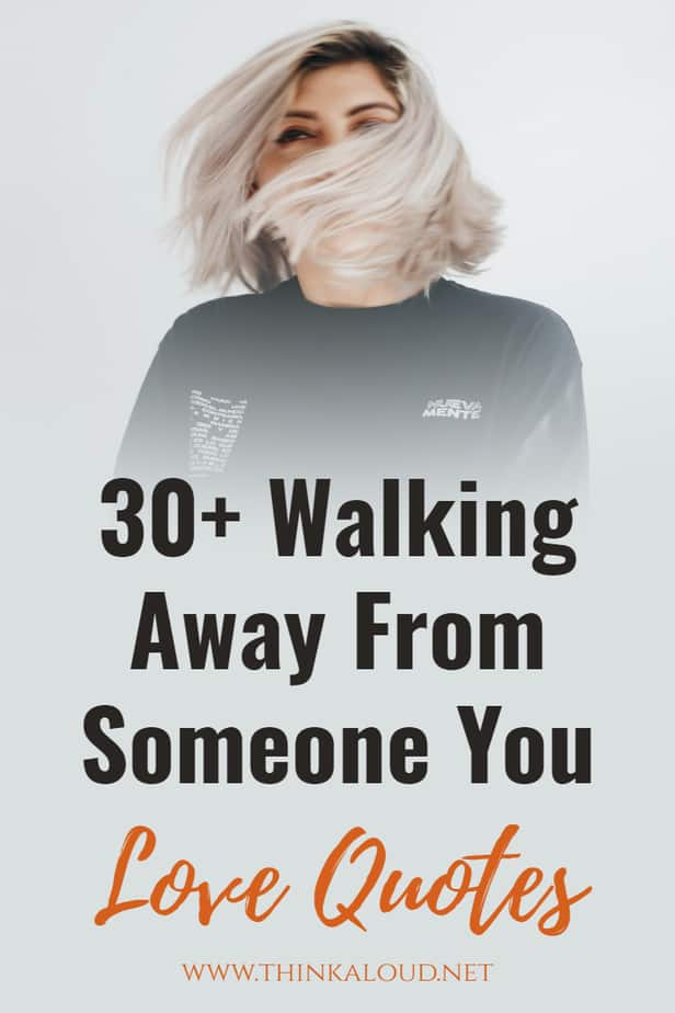 30+ Walking Away From Someone You Love Quotes