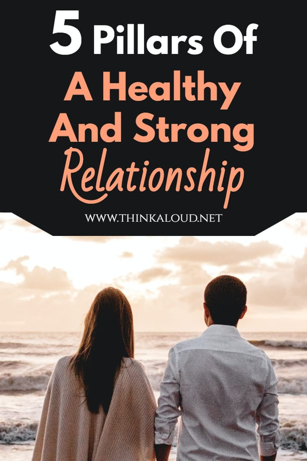 5 Pillars Of A Healthy And Strong Relationship