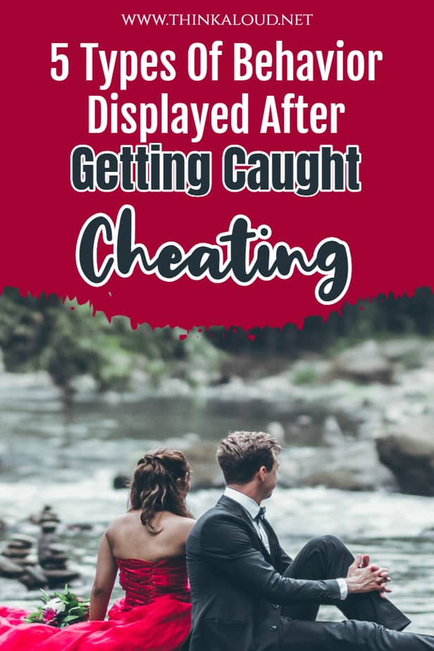 5 Types Of Behavior Displayed After Getting Caught Cheating