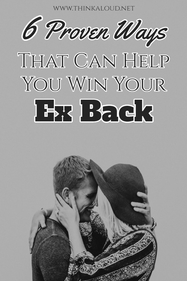 6 Proven Ways That Can Help You Win Your Ex Back