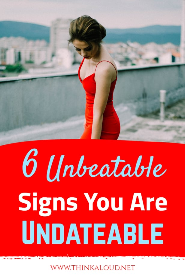 6 Unbeatable Signs You Are Undateable