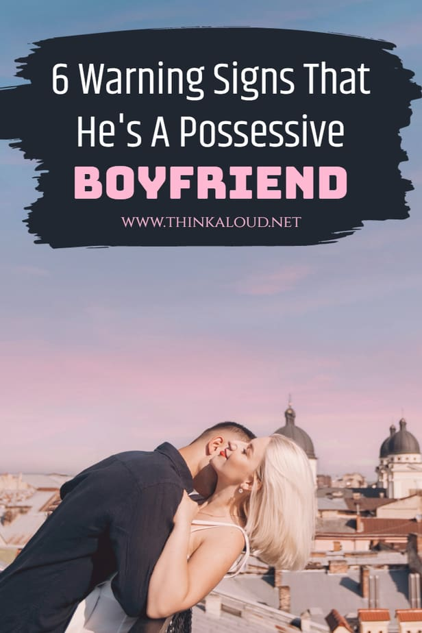 6 Warning Signs That He's A Possessive Boyfriend