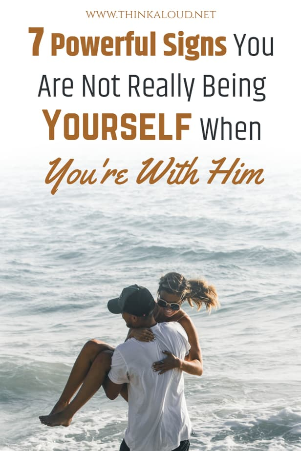 7 Powerful Signs You Are Not Really Being Yourself When You're With Him