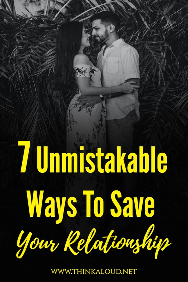 7 Unmistakable Ways To Save Your Relationship