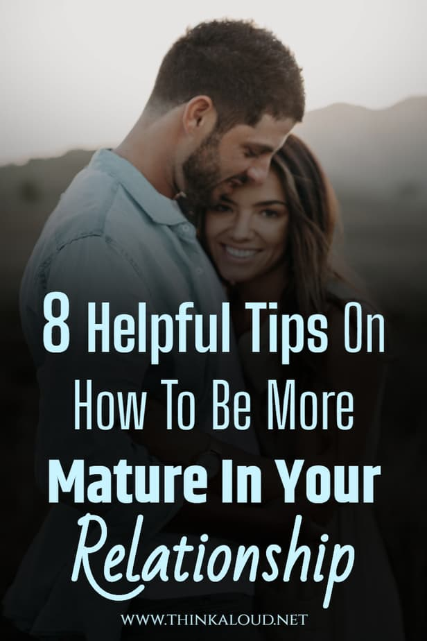 8 Helpful Tips On How To Be More Mature In Your Relationship