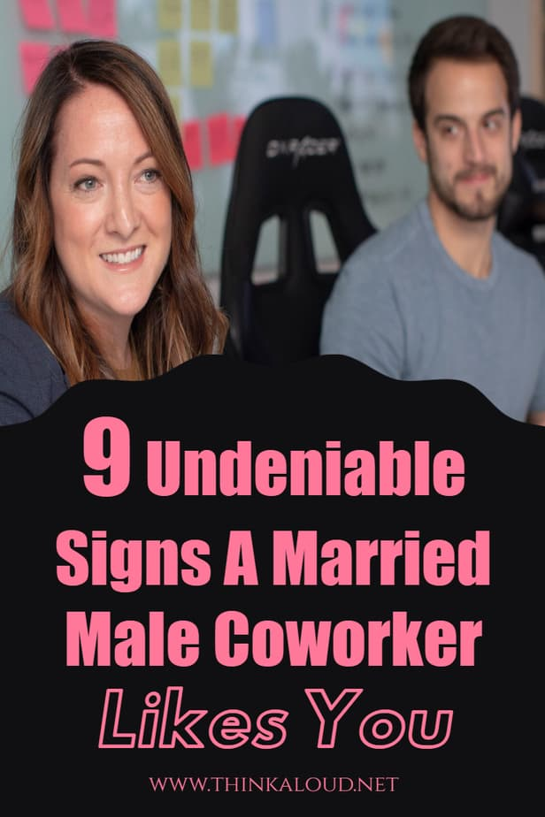 9 Undeniable Signs A Married Male Coworker Likes You