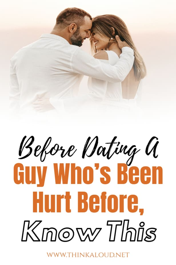 Before Dating A Guy Who's Been Hurt Before, Know This