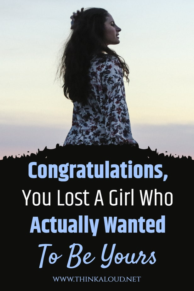 Congratulations, You Lost A Girl Who Actually Wanted To Be Yours