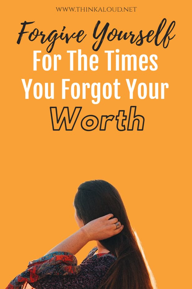 Forgive Yourself For The Times You Forgot Your Worth