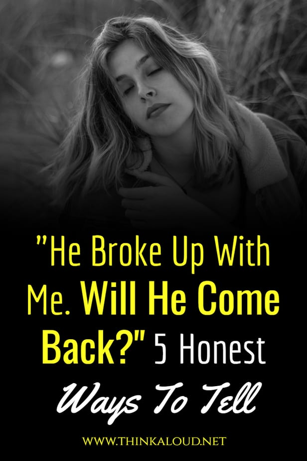 """""""He Broke Up With Me. Will He Come Back?"""" 5 Honest Ways To Tell"""