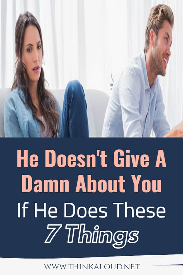 He Doesn't Give A Damn About You If He Does These 7 Things