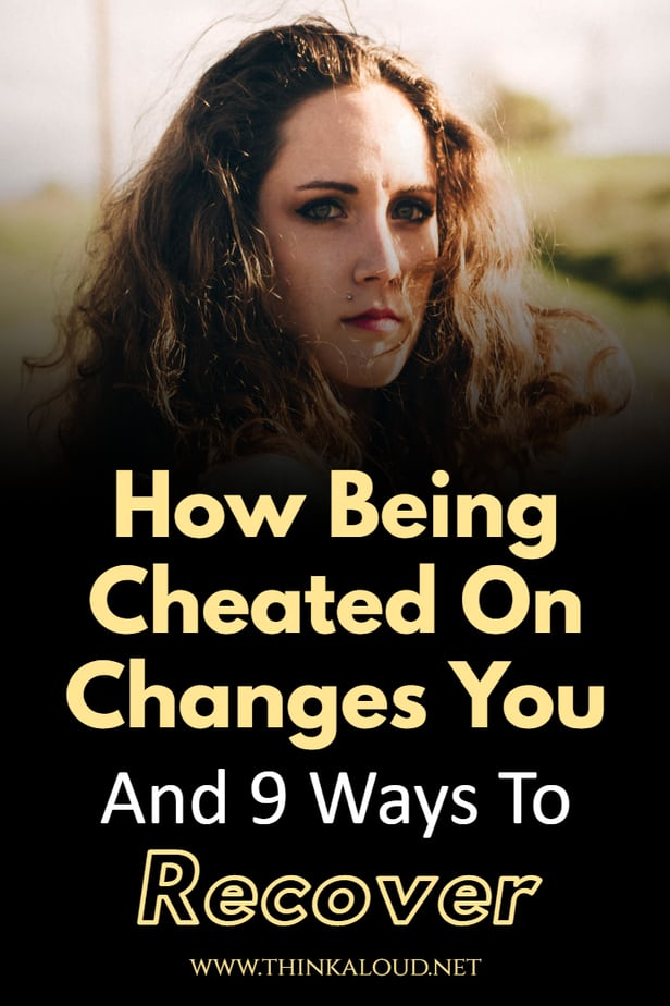 How Being Cheated On Changes You And 9 Ways To Recover
