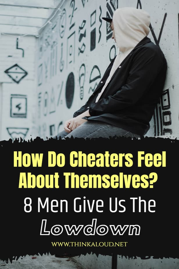 How Do Cheaters Feel About Themselves? 8 Men Give Us The Lowdown