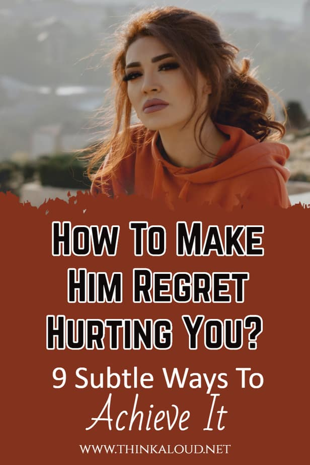 How To Make Him Regret Hurting You? 9 Subtle Ways To Achieve It