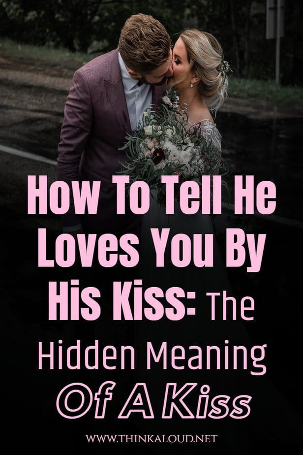 How To Tell He Loves You By His Kiss: The Hidden Meaning Of A Kiss