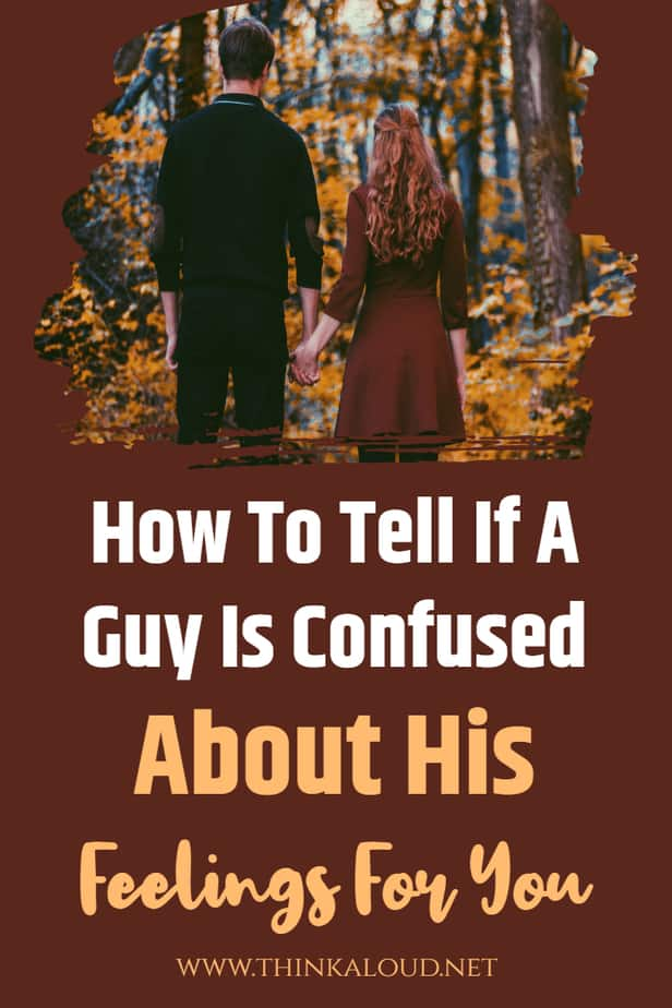 How To Tell If A Guy Is Confused About His Feelings For You