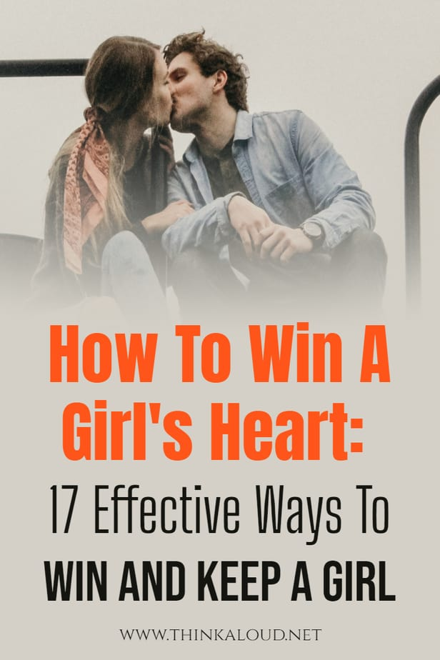 How To Win A Girl's Heart: 17 Effective Ways To Win And Keep A Girl