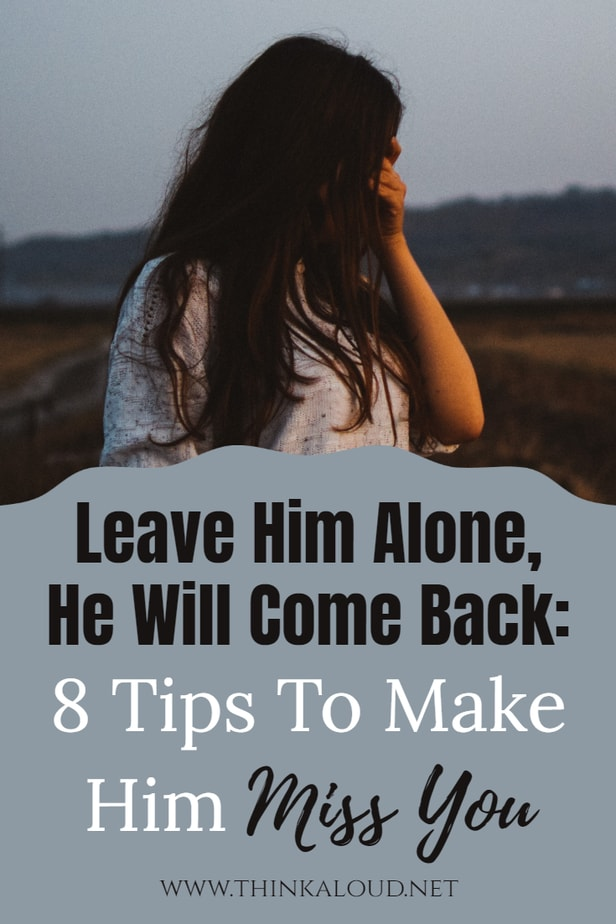 Leave Him Alone, He Will Come Back: 8 Tips To Make Him Miss You