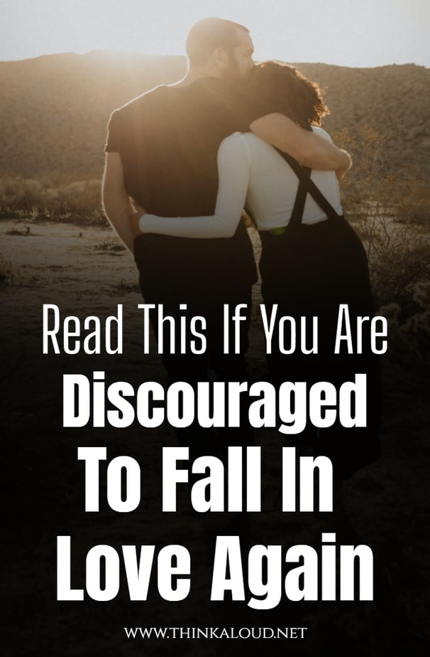 Read This If You Are Discouraged To Fall In Love Again
