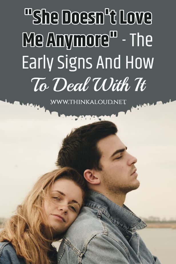"""She Doesn't Love Me Anymore"" - The Early Signs And How To Deal With It"