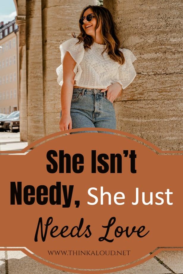 She Isn't Needy, She Just Needs Love