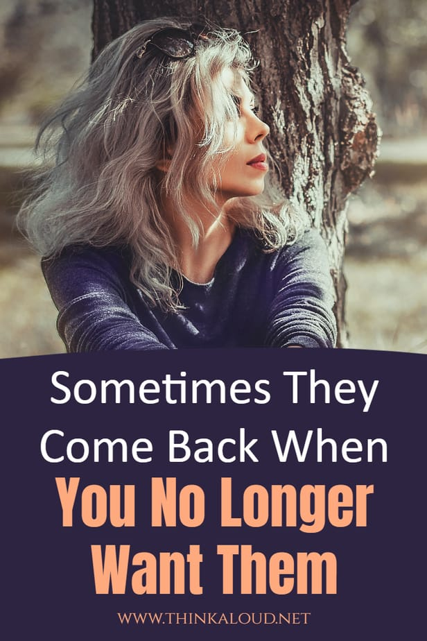 Sometimes They Come Back When You No Longer Want Them