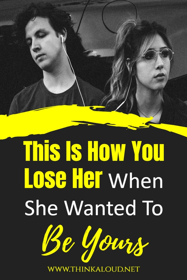 This Is How You Lose Her When She Wanted To Be Yours