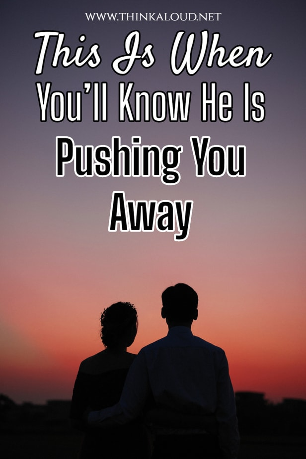 This Is When You'll Know He Is Pushing You Away