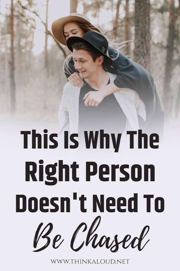 This Is Why The Right Person Doesn't Need To Be Chased