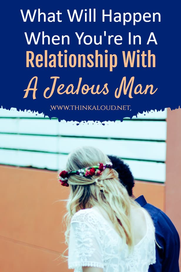 What Will Happen When You're In A Relationship With A Jealous Man