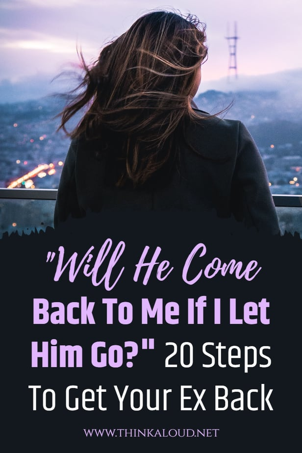 """Will He Come Back To Me If I Let Him Go?"" 20 Steps To Get Your Ex Back"