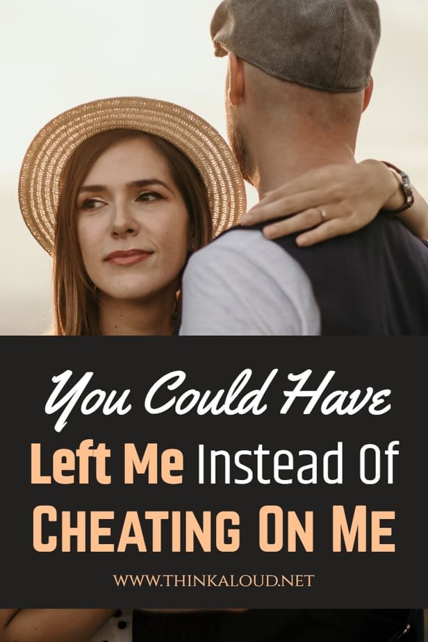 You Could Have Left Me Instead Of Cheating On Me